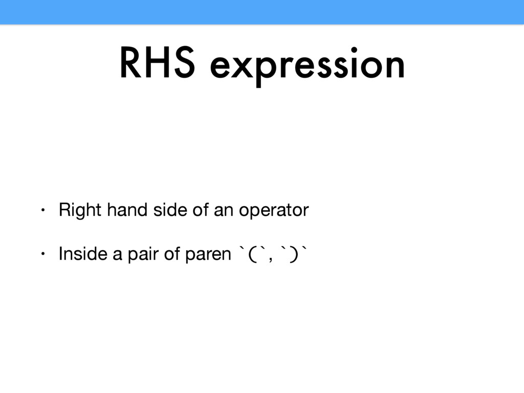 RHS expression • Right hand side of an operator...