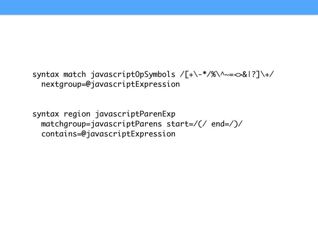 syntax match javascriptOpSymbols /[+\-*/%\^~=<>...
