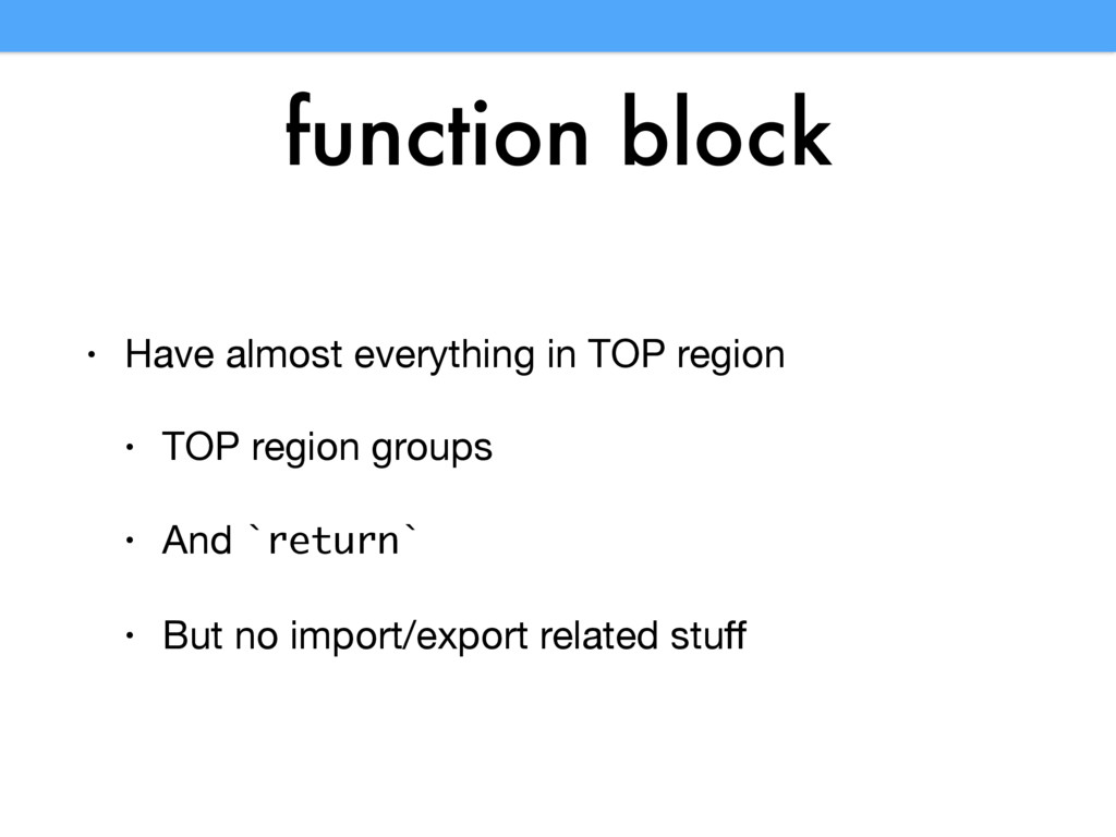 function block • Have almost everything in TOP ...