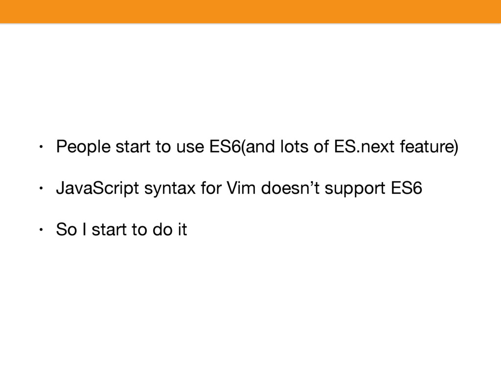 • People start to use ES6(and lots of ES.next f...