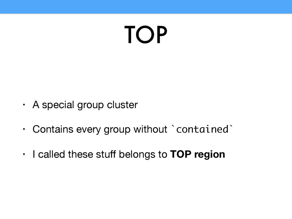TOP • A special group cluster  • Contains every...