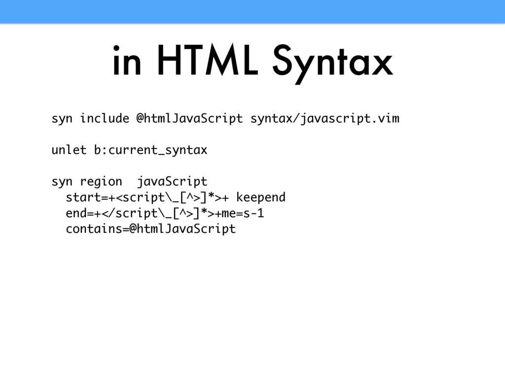 in HTML Syntax syn include @htmlJavaScript synt...