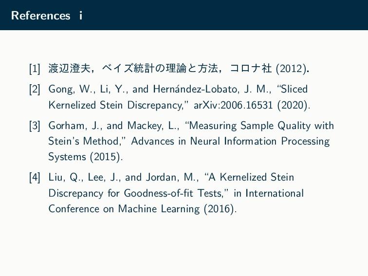 References i [1] ลɼϕΠζ౷ܭͷཧͱํ๏ɼίϩφࣾ (2012)ɽ ...