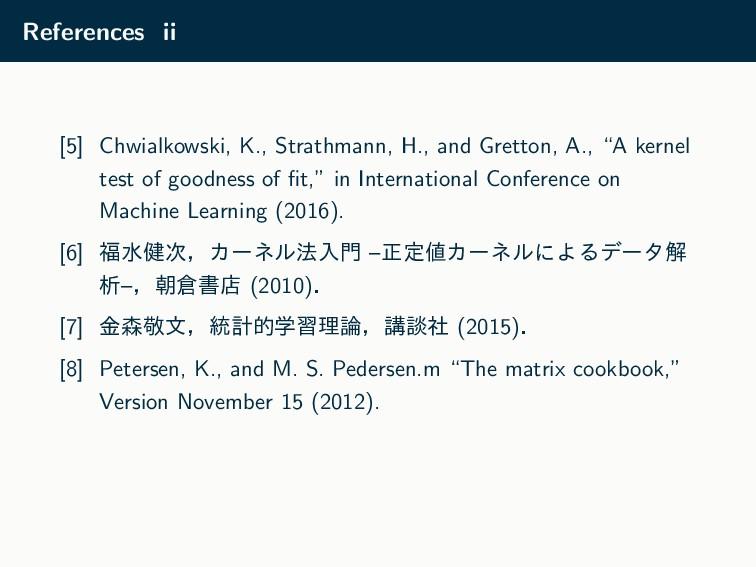 References ii [5] Chwialkowski, K., Strathmann,...