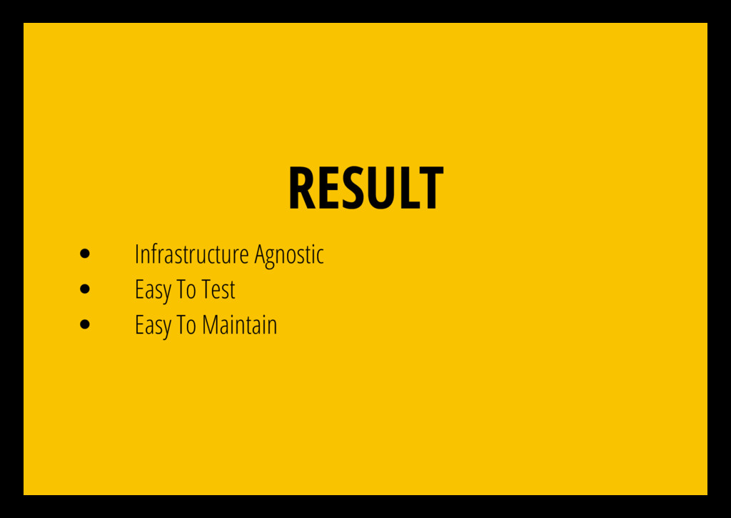 RESULT Infrastructure Agnostic Easy To Test Eas...