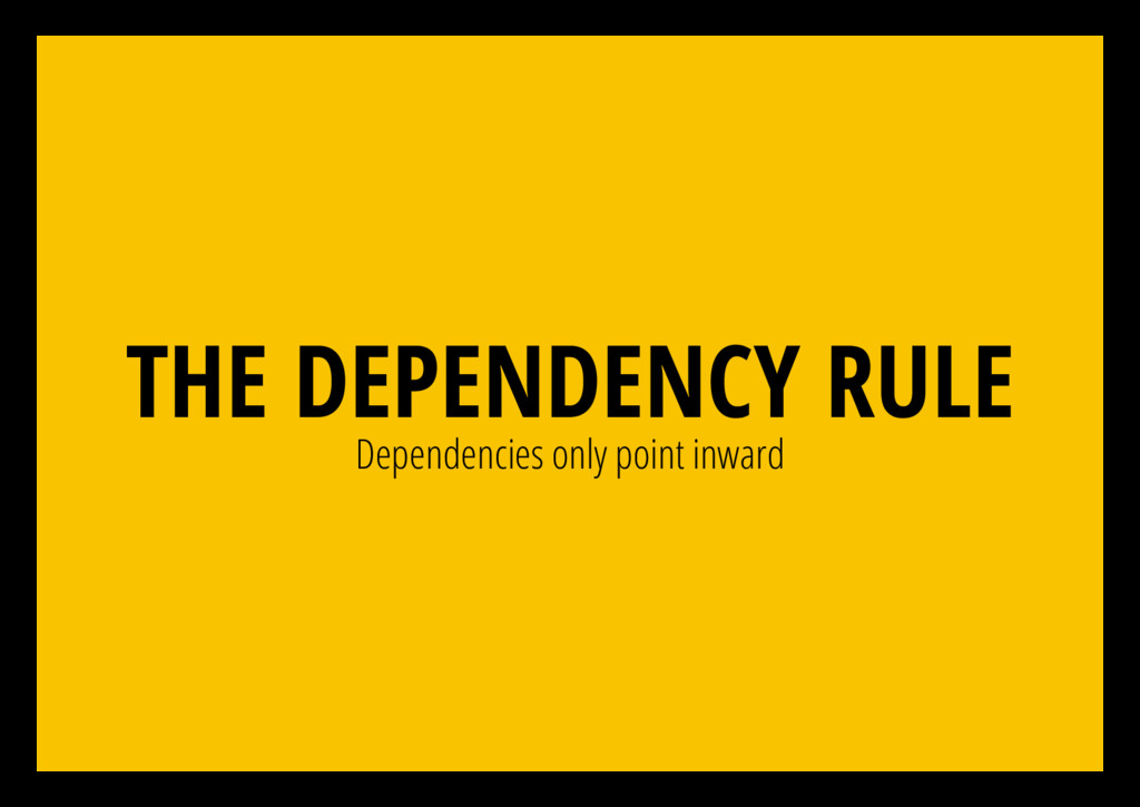 Dependencies only point inward THE DEPENDENCY R...