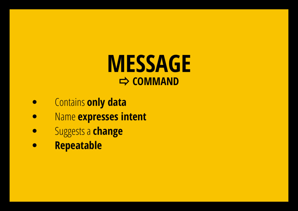 MESSAGE ⇨ COMMAND Contains only data Name expre...
