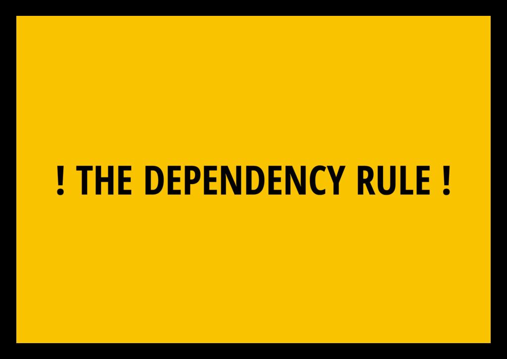 ! THE DEPENDENCY RULE !