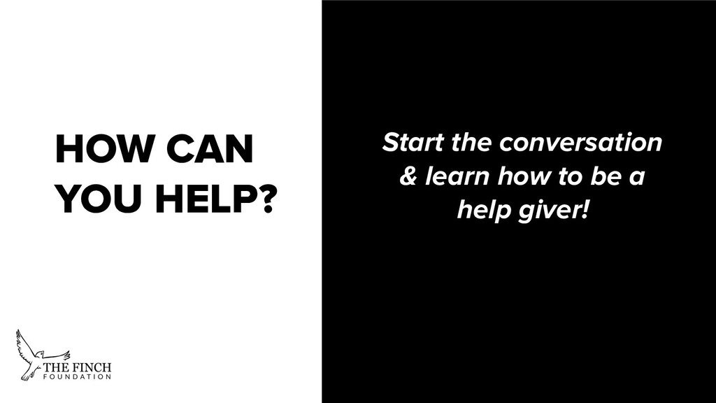 HOW CAN YOU HELP? Start the conversation & lear...
