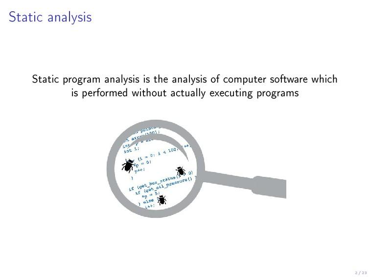 2 / 23 Static analysis Static program analysis ...