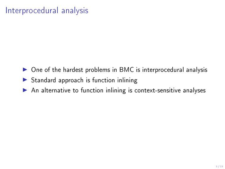 3 / 23 Interprocedural analysis One of the hard...