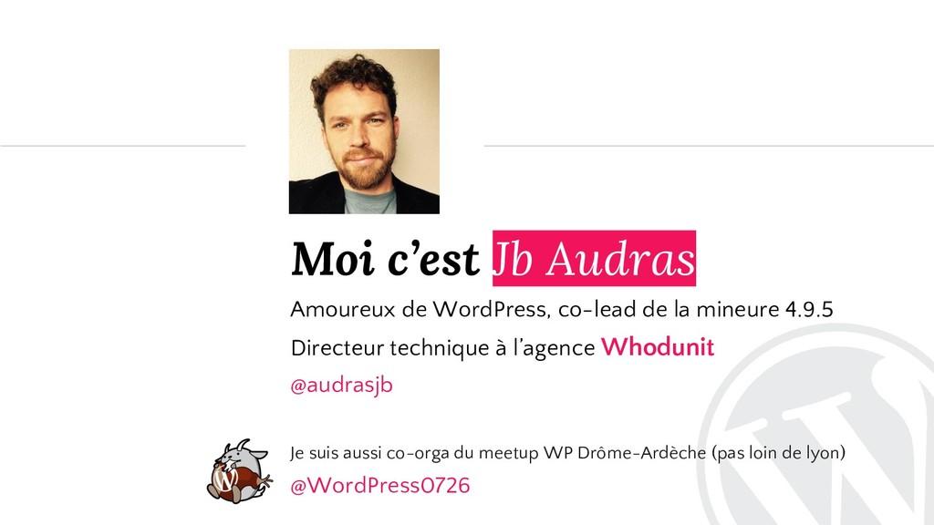 Moi c'est Jb Audras Amoureux de WordPress, co-l...