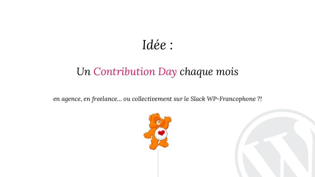 """"""" Idée : Un Contribution Day chaque mois en age..."""