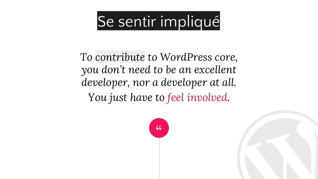 """ To contribute to WordPress core, you don't ne..."