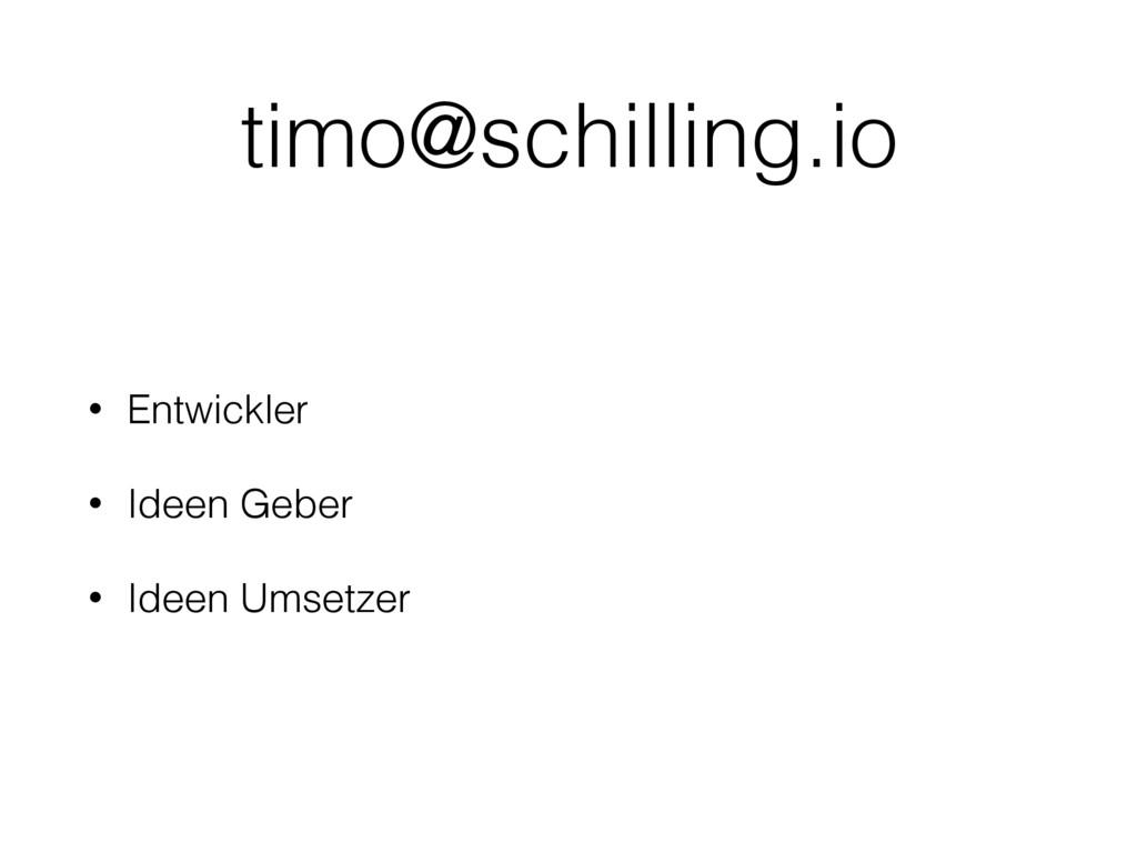timo@schilling.io • Entwickler • Ideen Geber • ...