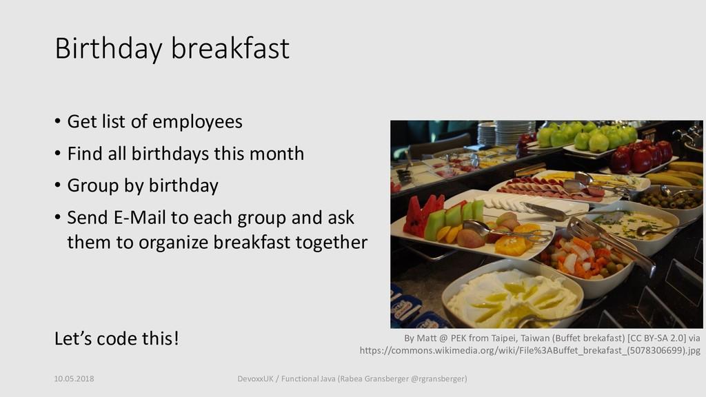 Birthday breakfast • Get list of employees • Fi...