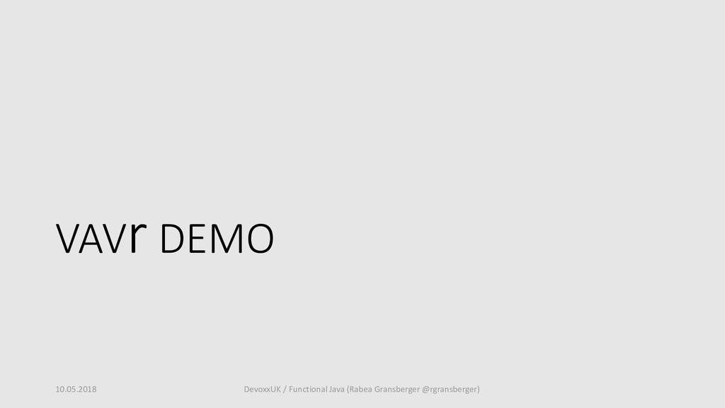 VAVr DEMO 10.05.2018 DevoxxUK / Functional Java...
