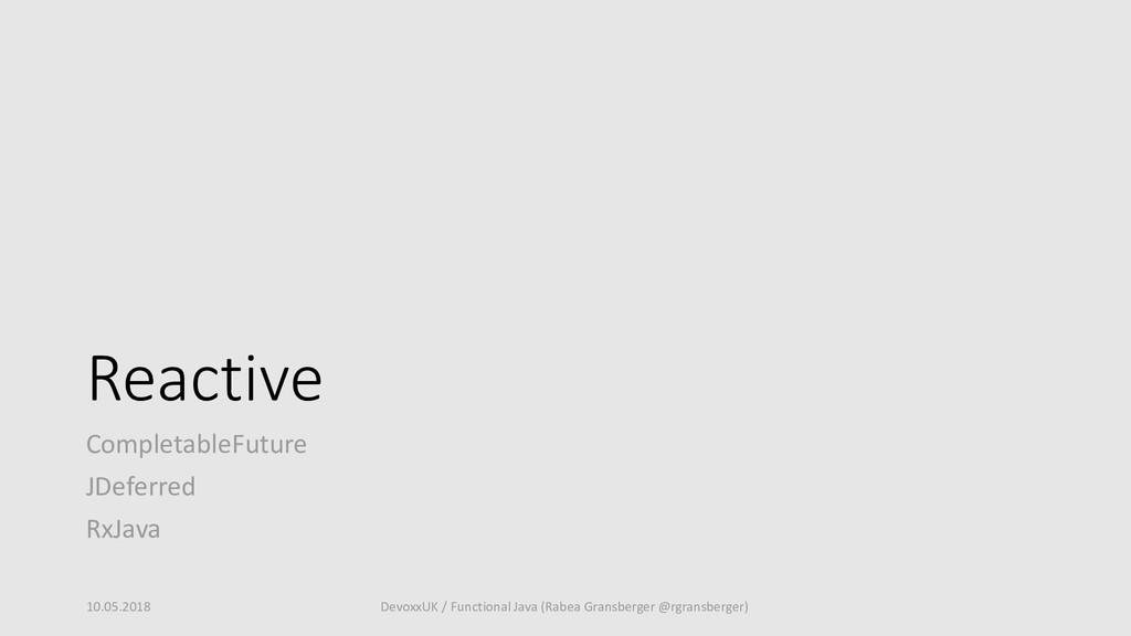 Reactive CompletableFuture JDeferred RxJava 10....