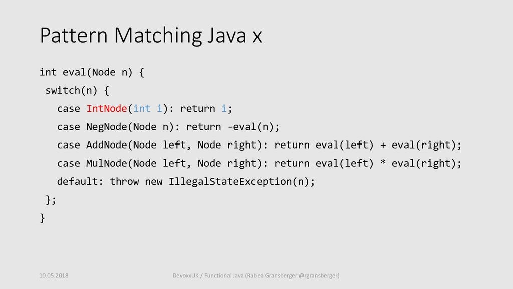 Pattern Matching Java x int eval(Node n) { swit...