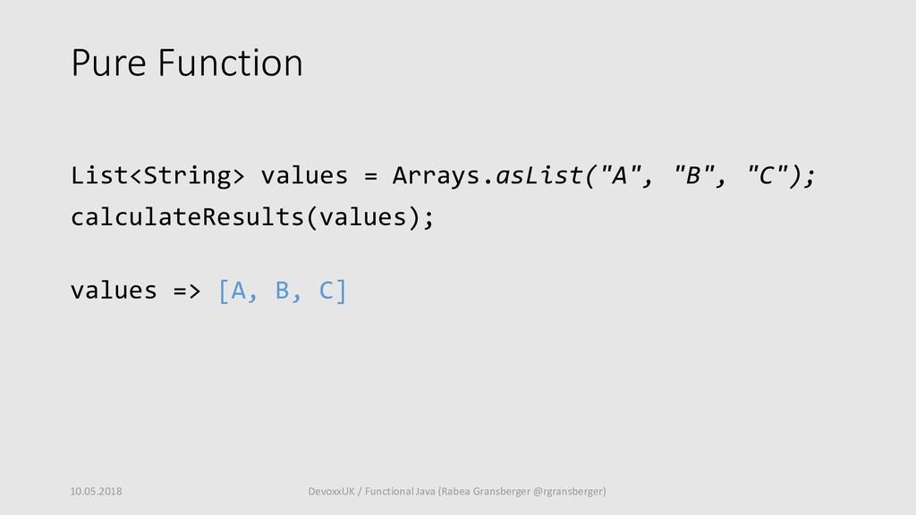 Pure Function List<String> values = Arrays.asLi...