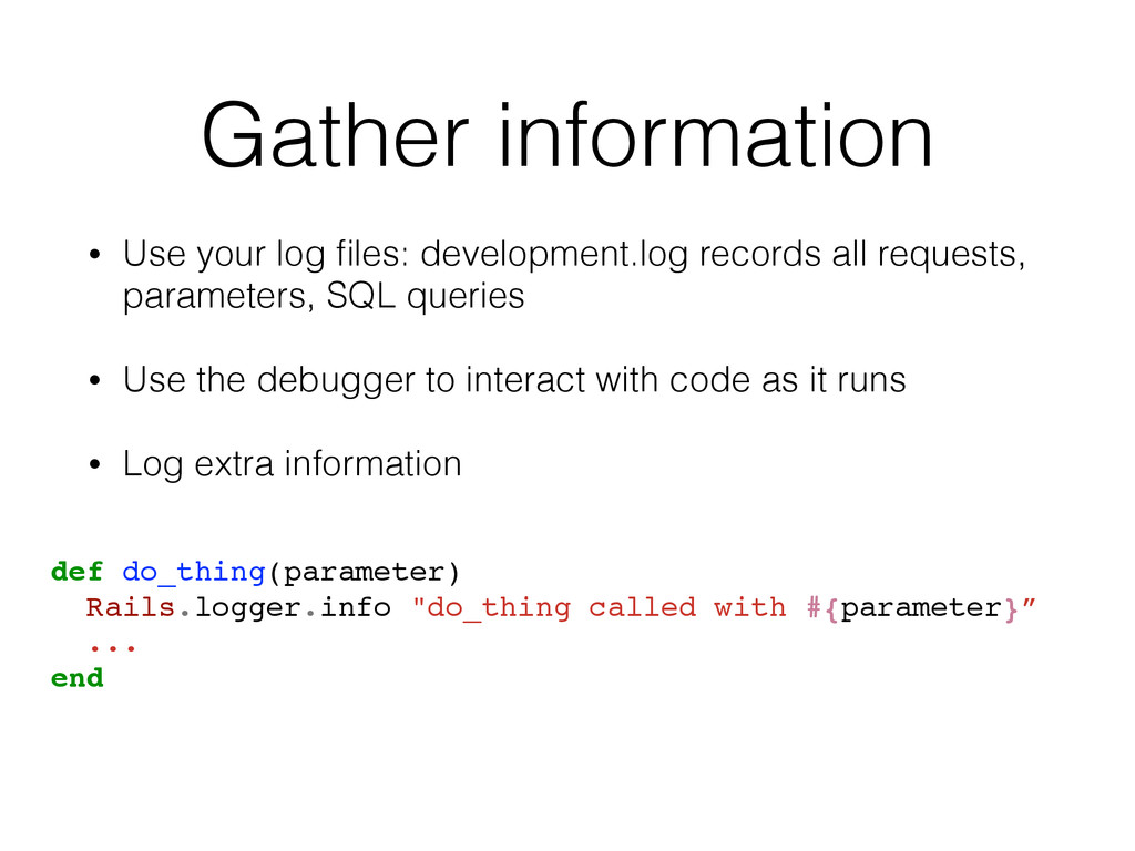 Gather information • Use your log files: develop...