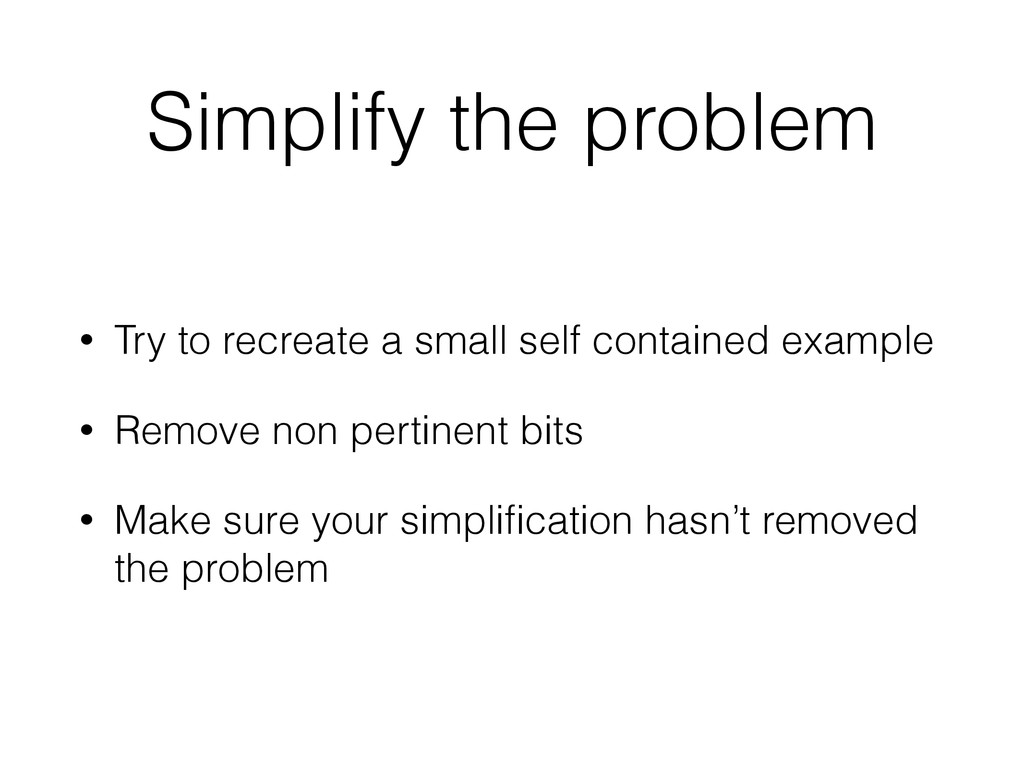 Simplify the problem • Try to recreate a small ...
