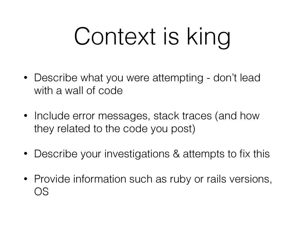Context is king • Describe what you were attemp...