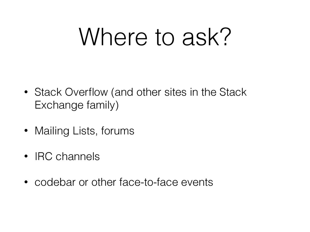 Where to ask? • Stack Overflow (and other sites ...