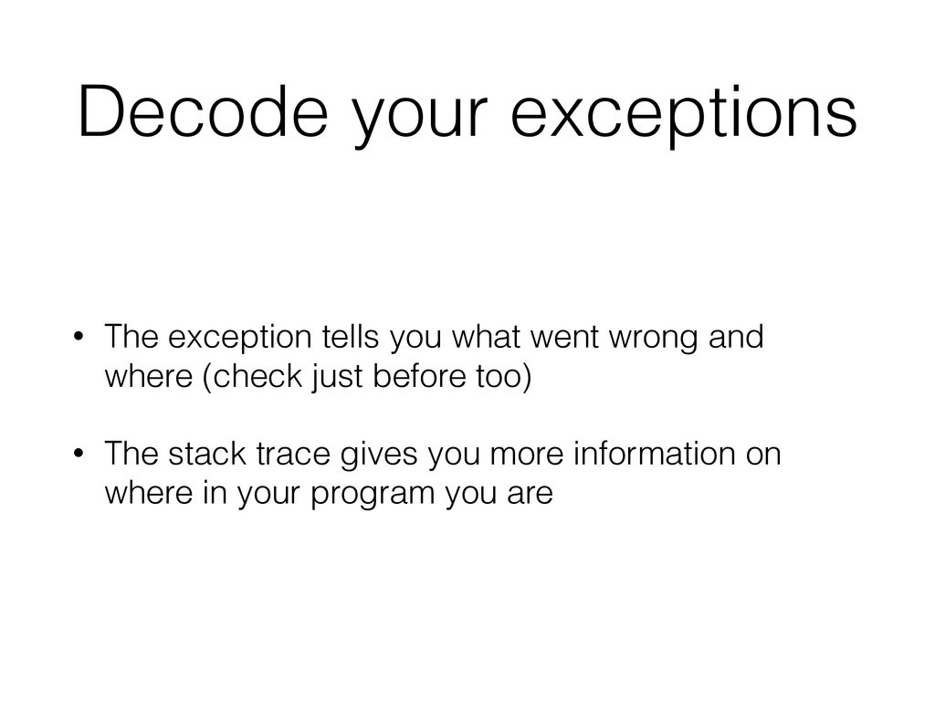Decode your exceptions • The exception tells yo...