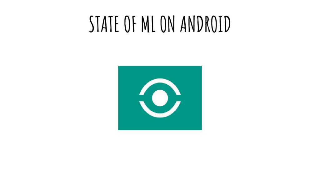 STATE OF ML ON ANDROID