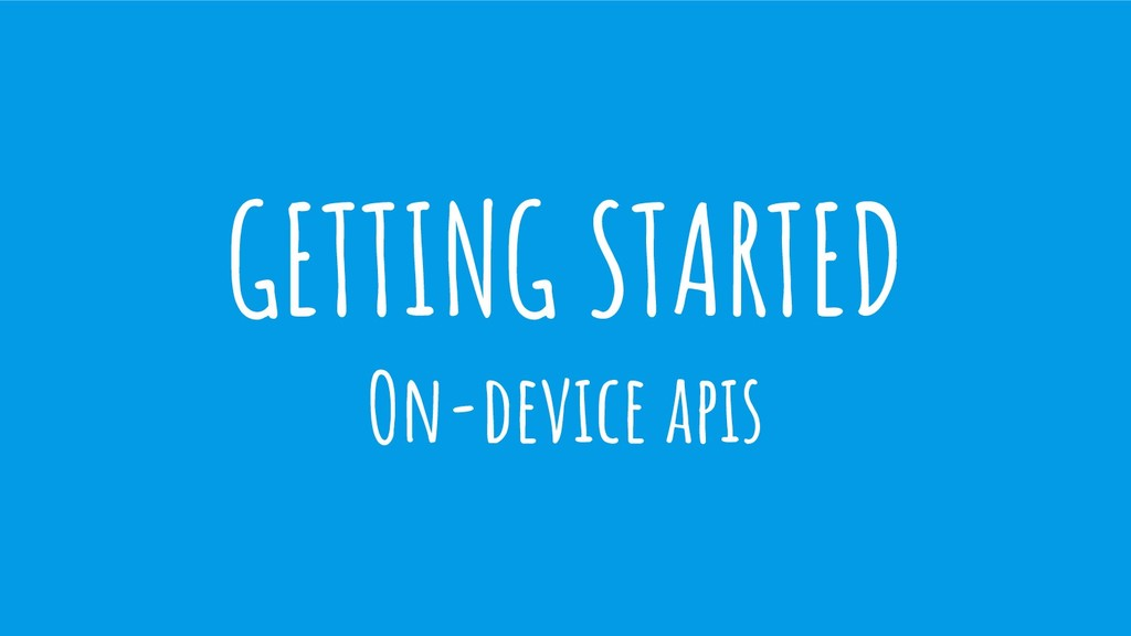 GETTING STARTED On-device apis