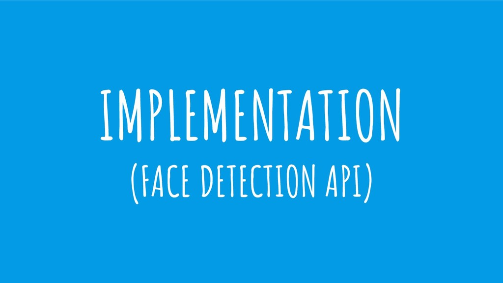 IMPLEMENTATION (FACE DETECTION API)