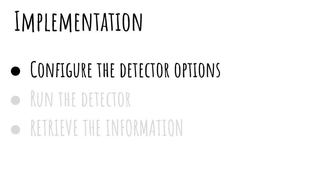 Implementation ● Configure the detector options...