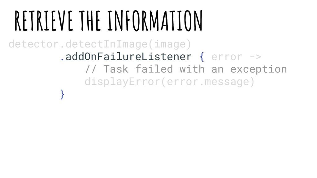 detector.detectInImage(image) .addOnFailureList...