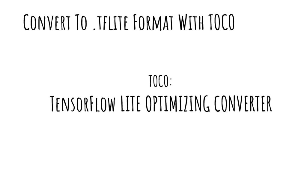 Convert To .tflite Format With TOCO TOCO: Tenso...