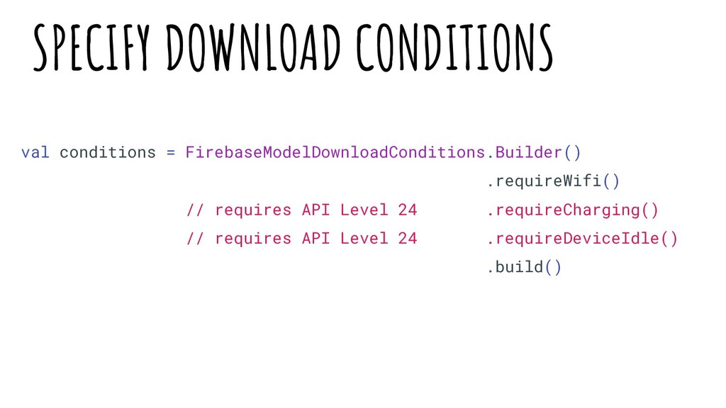 val conditions = FirebaseModelDownloadCondition...