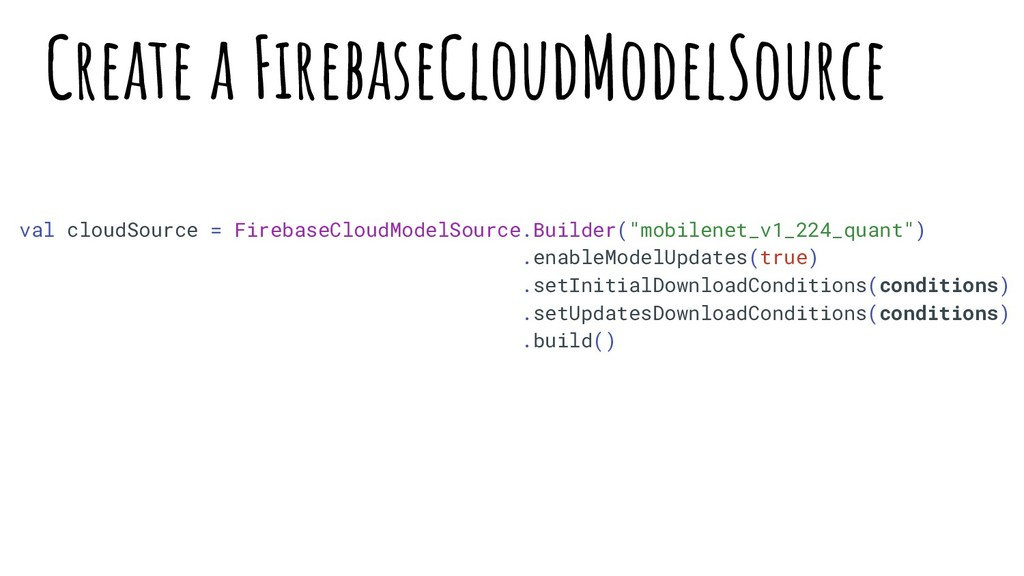 val cloudSource = FirebaseCloudModelSource.Buil...