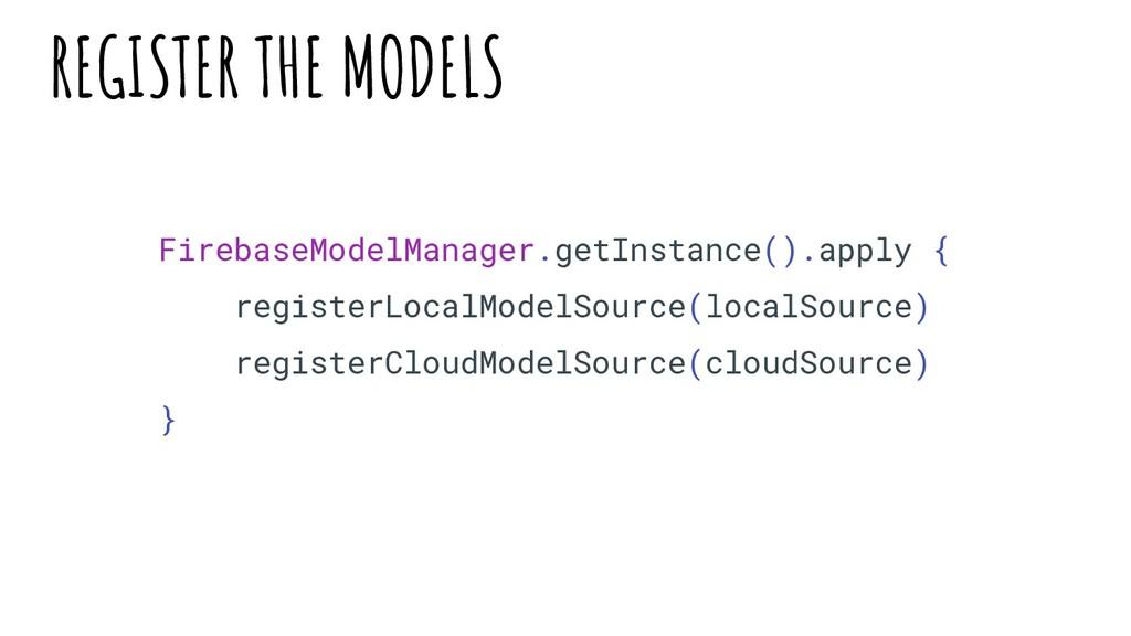FirebaseModelManager.getInstance().apply { regi...