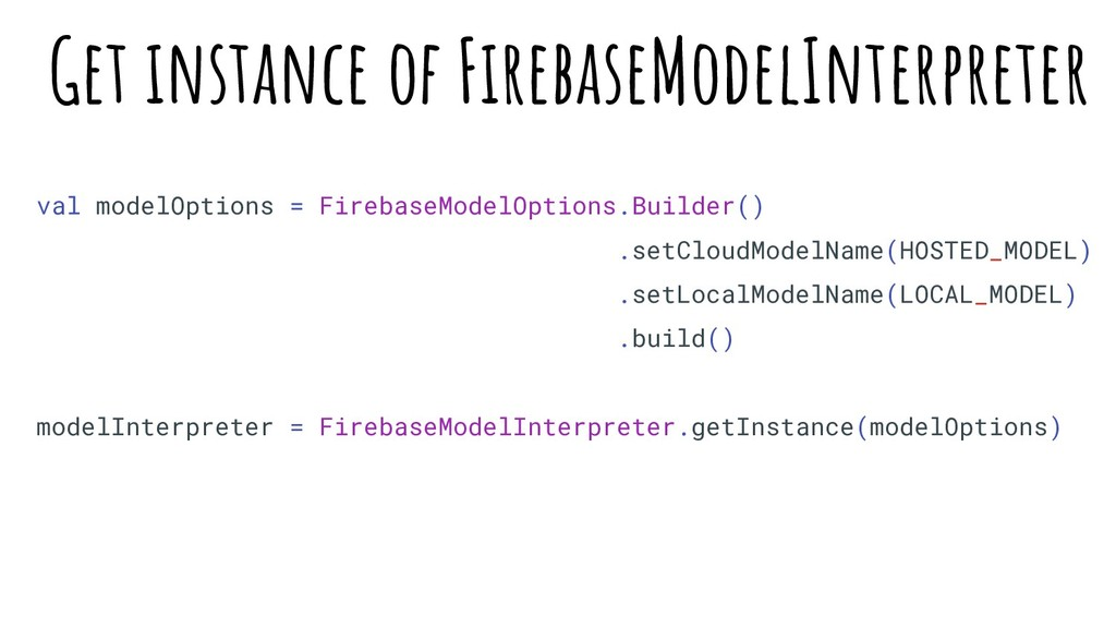 val modelOptions = FirebaseModelOptions.Builder...