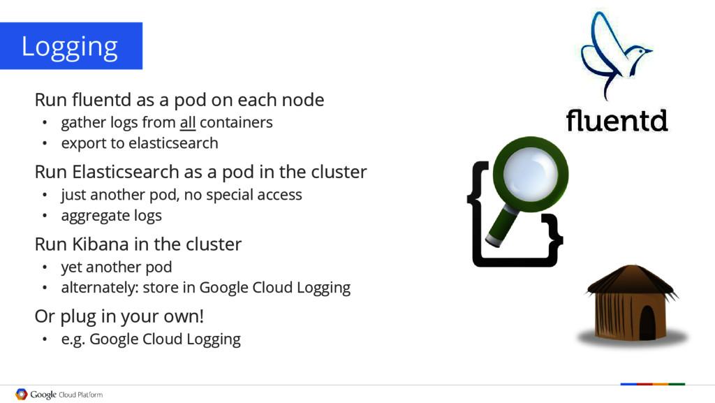 Logging Run fluentd as a pod on each node • gat...
