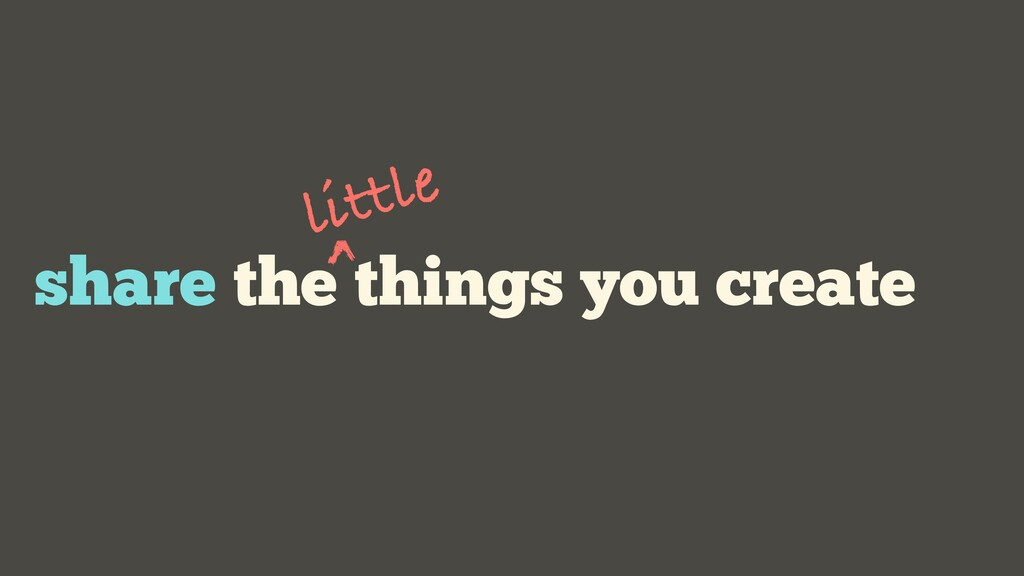 share the things you create little