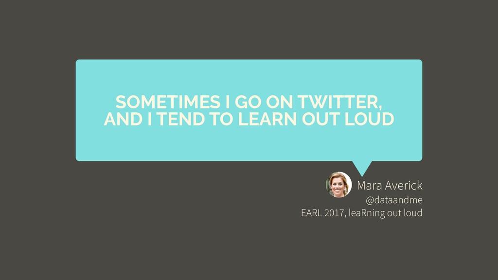Mara Averick @dataandme EARL 2017, leaRning out...