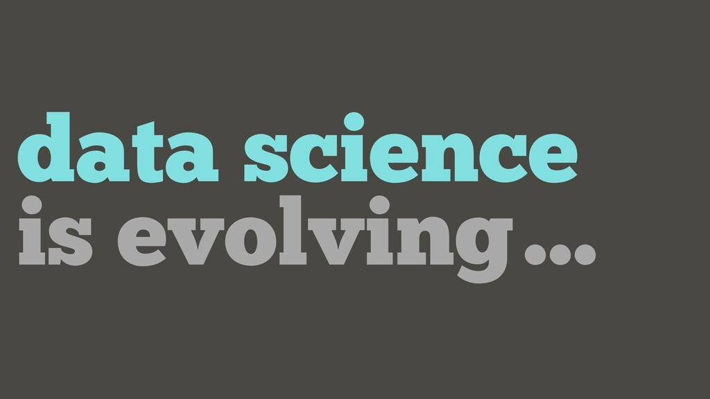 data science is evolving…