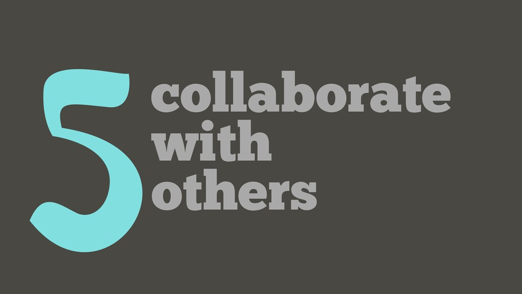 5collaborate with others
