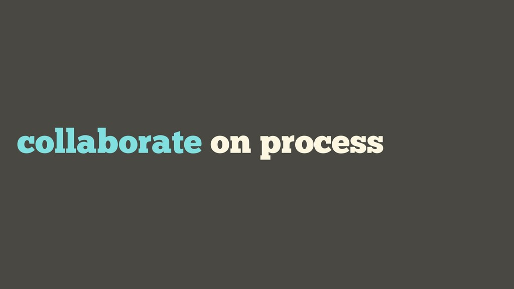 collaborate on process