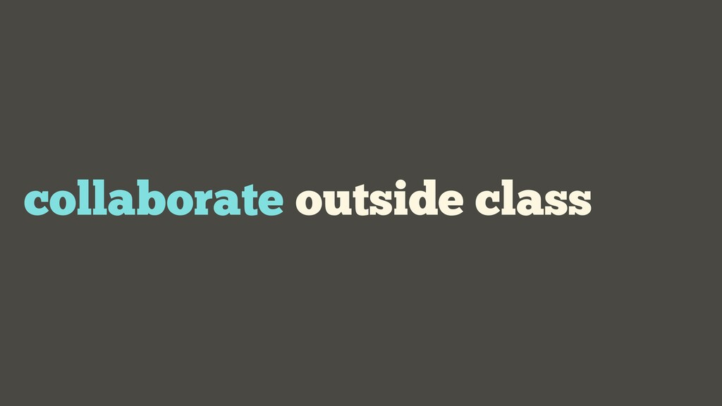 collaborate outside class