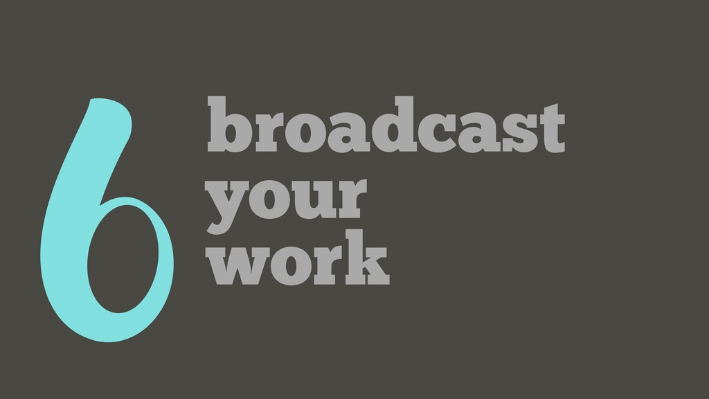6broadcast your work