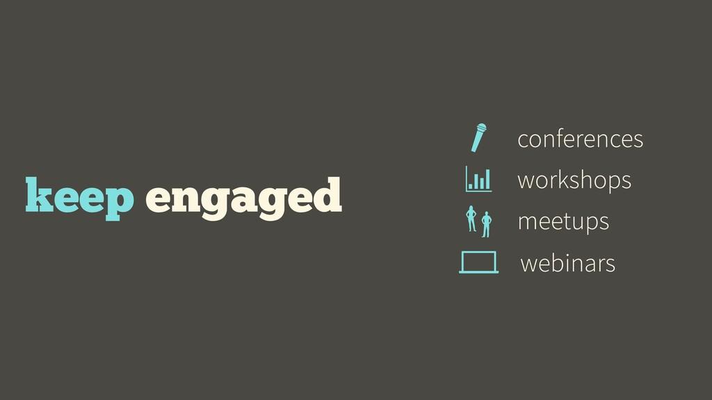 keep engaged conferences workshops meetups webi...