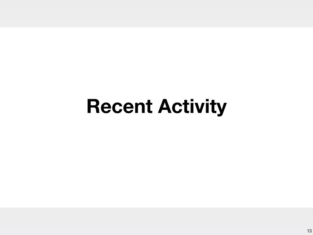 13 Recent Activity