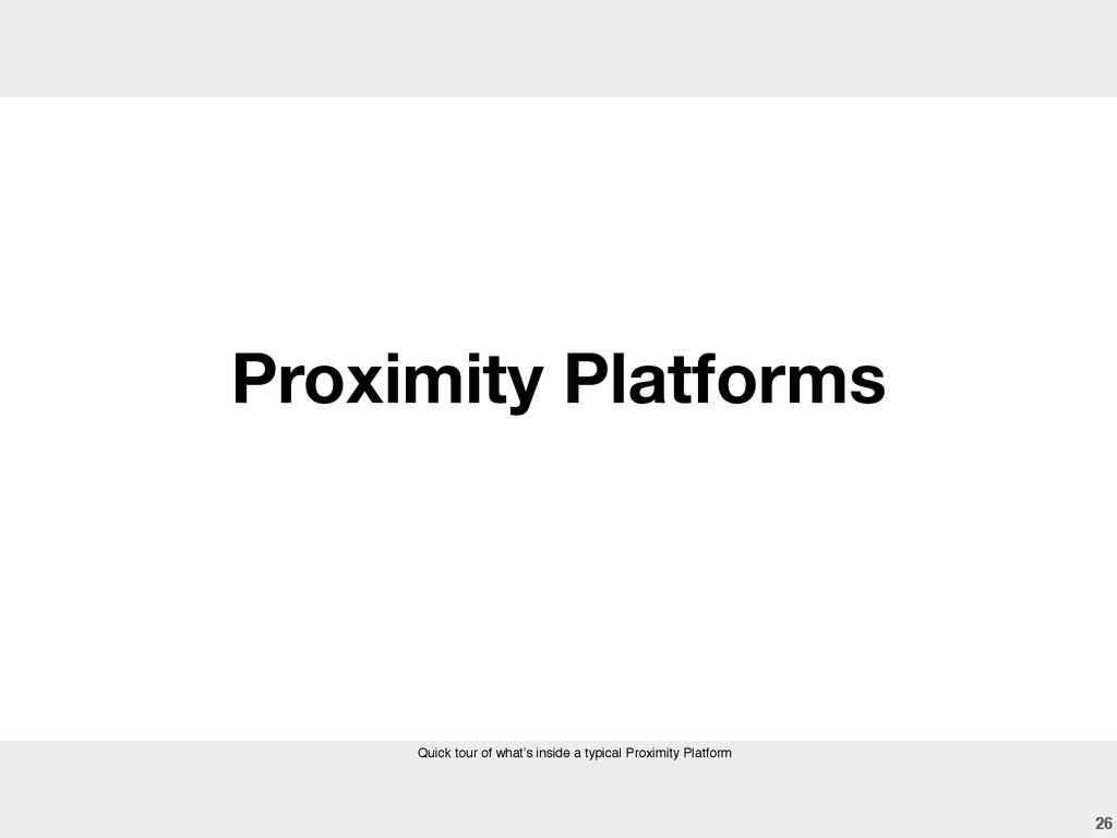 26 Proximity Platforms Quick tour of what's ins...